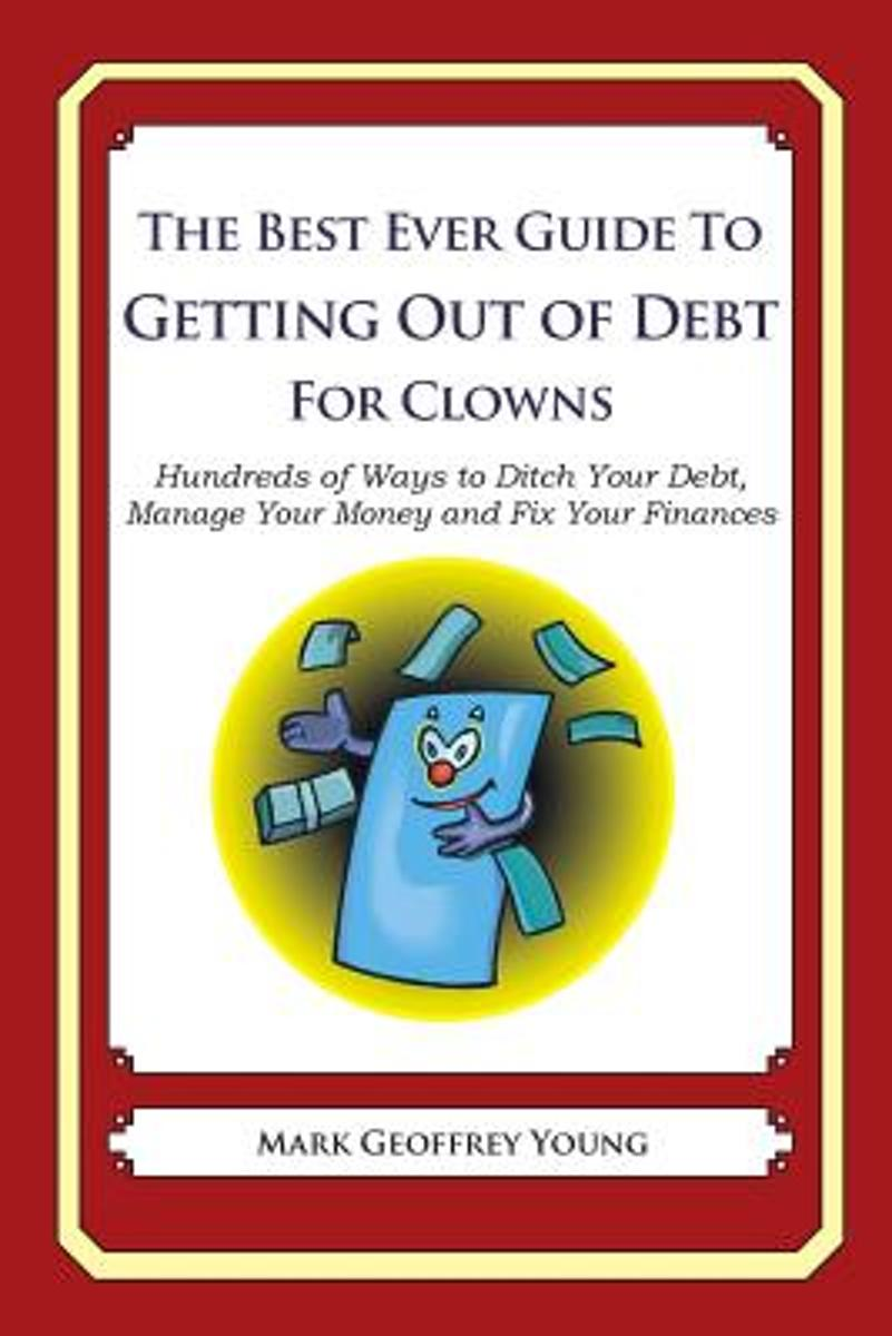 The Best Ever Guide to Getting Out of Debt for Clowns