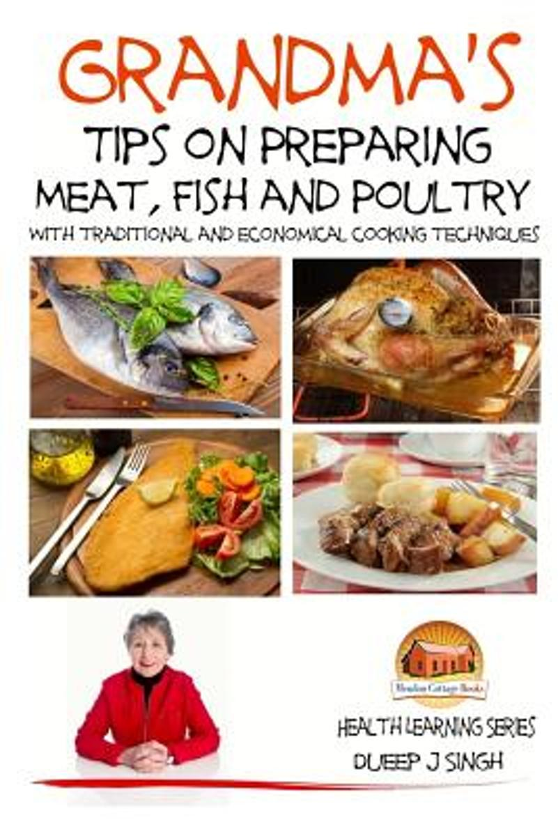 Grandma's Tips on Preparing Meat, Fish and Poultry - With Traditional and Economical Cooking Techniques