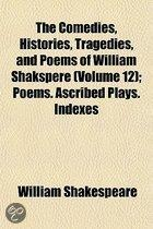 The Comedies, Histories, Tragedies, and Poems of William Shakspere Volume 12; Poems. Ascribed Plays. Indexes