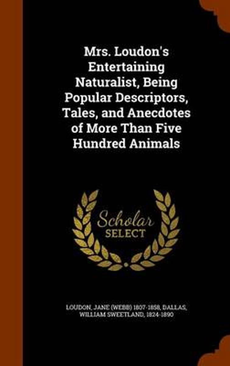 Mrs. Loudon's Entertaining Naturalist, Being Popular Descriptors, Tales, and Anecdotes of More Than Five Hundred Animals