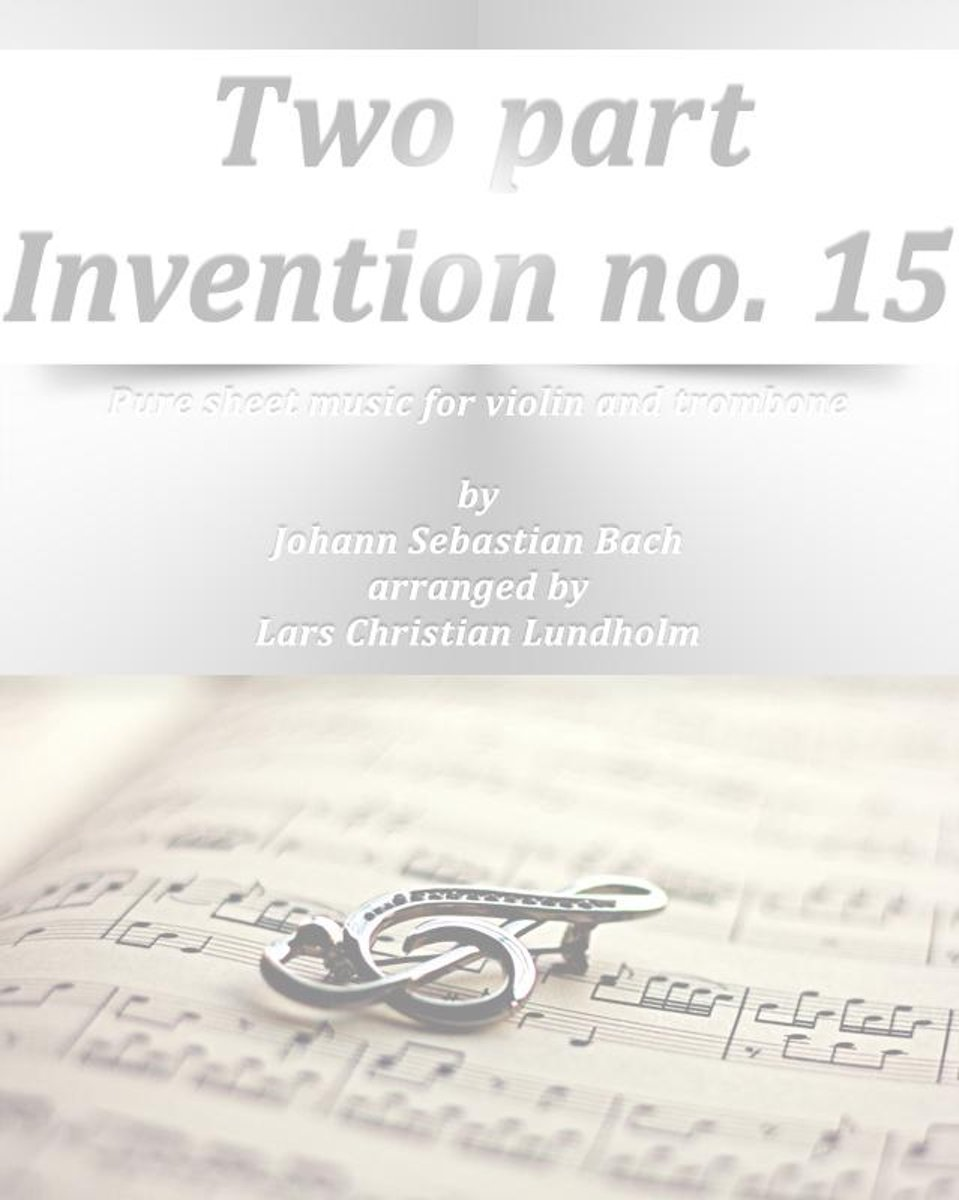 Two part Invention no. 15 Pure sheet music for violin and trombone by Johann Sebastian Bach arranged by Lars Christian Lundholm