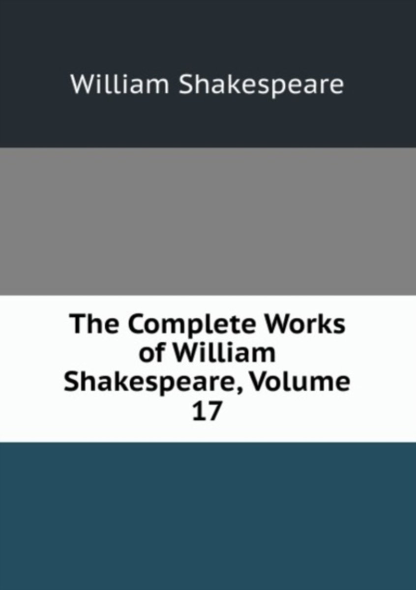 The Complete Works of William Shakespeare, Volume 17