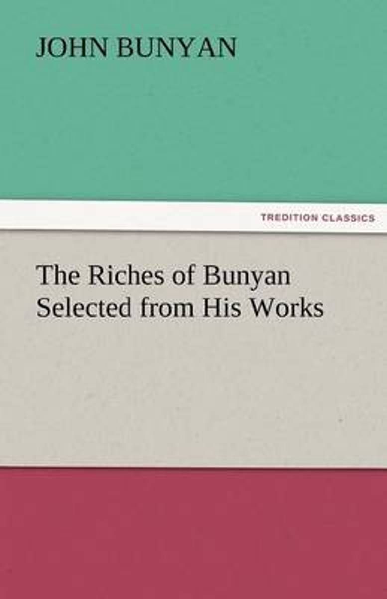 The Riches of Bunyan Selected from His Works