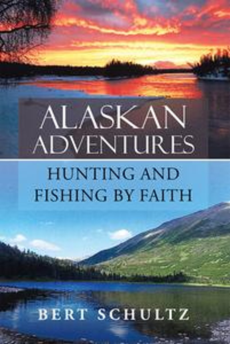 Alaskan Adventures—Hunting and Fishing by Faith