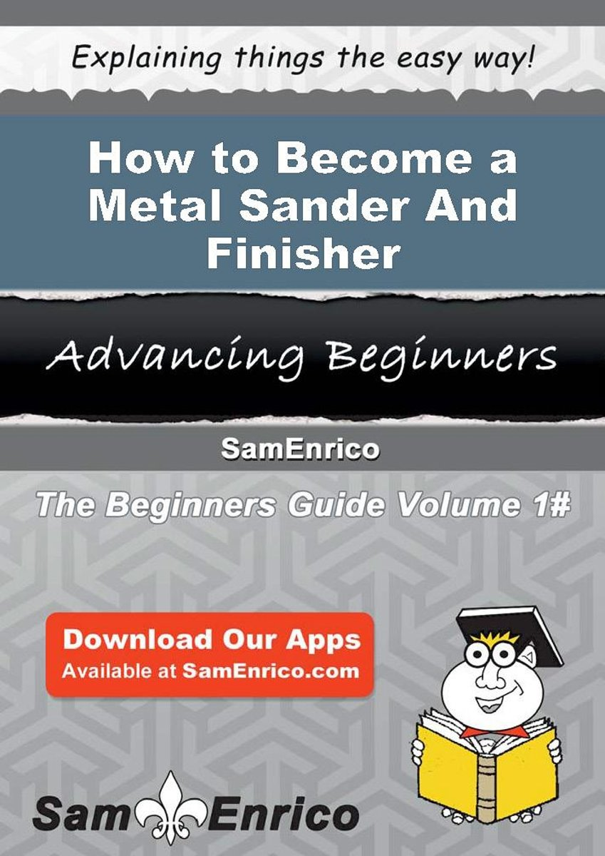 How to Become a Metal Sander And Finisher