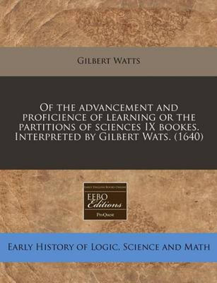 Of the Advancement and Proficience of Learning or the Partitions of Sciences IX Bookes. Interpreted by Gilbert Wats. (1640)