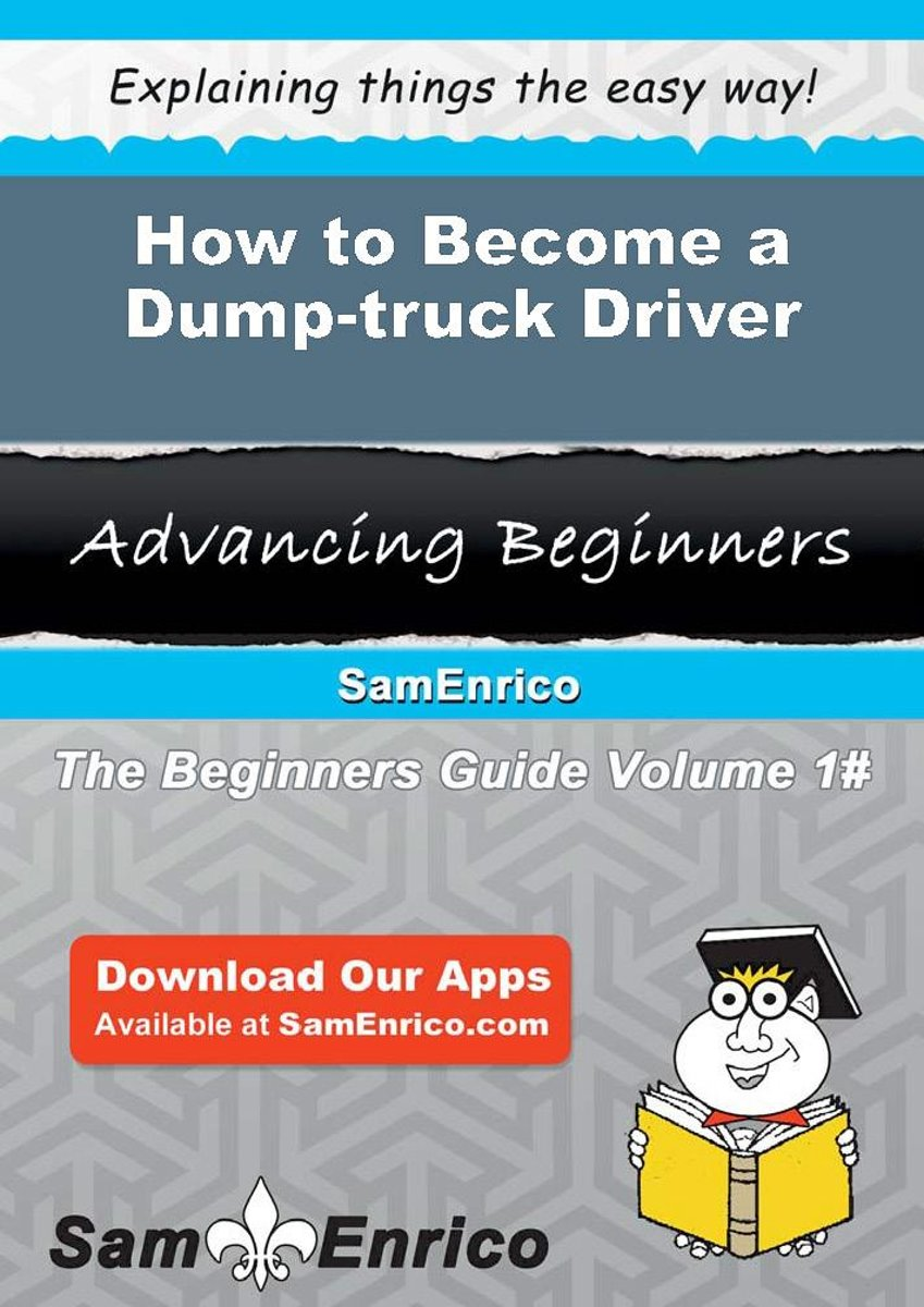 How to Become a Dump-truck Driver