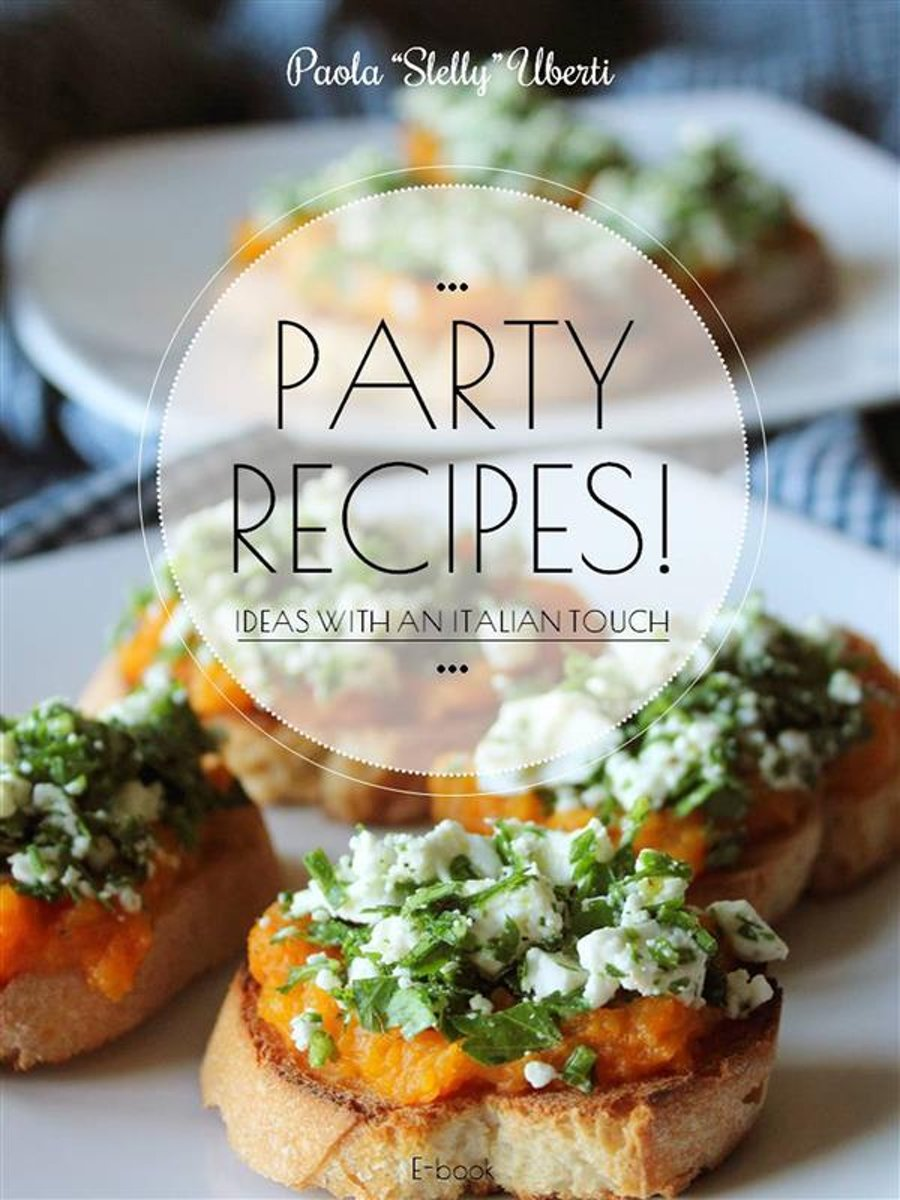 PARTY RECIPES! Ideas with an Italian touch