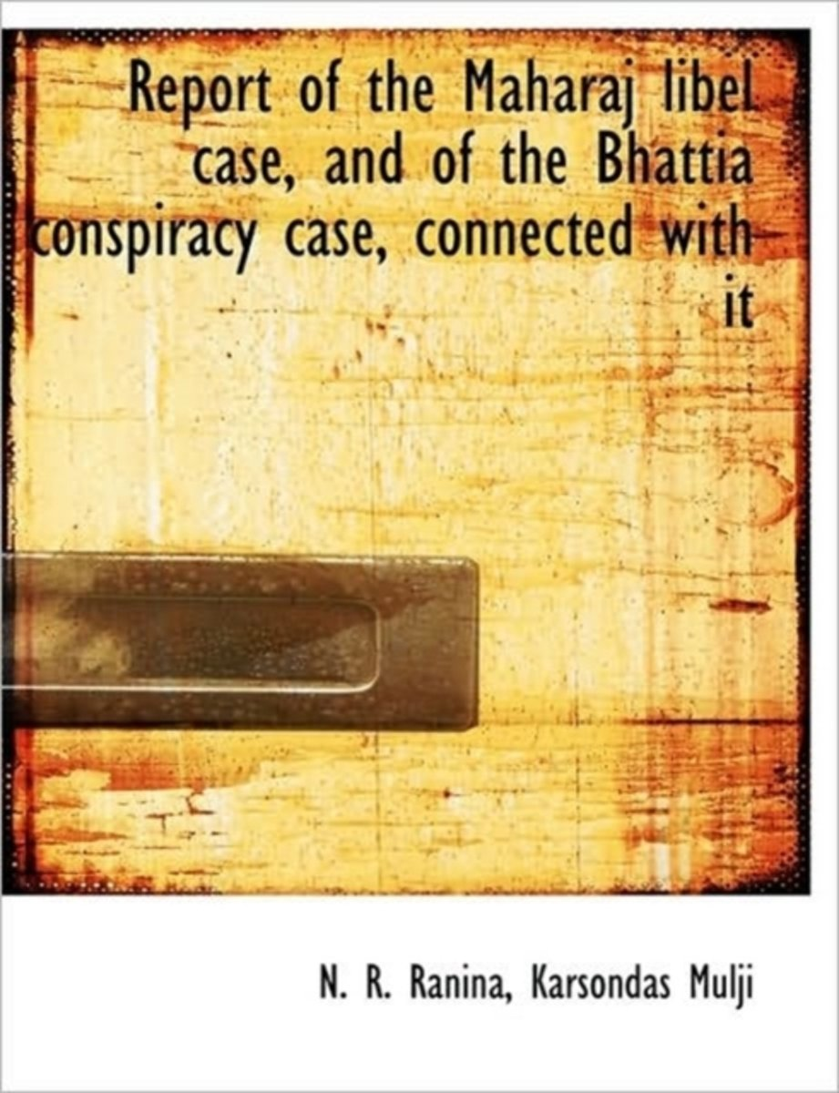Report of the Maharaj Libel Case, and of the Bhattia Conspiracy Case, Connected with It