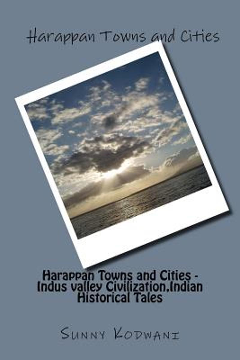 Harappan Towns and Cities - Indus Valley Civilization, Indian Historical Tales