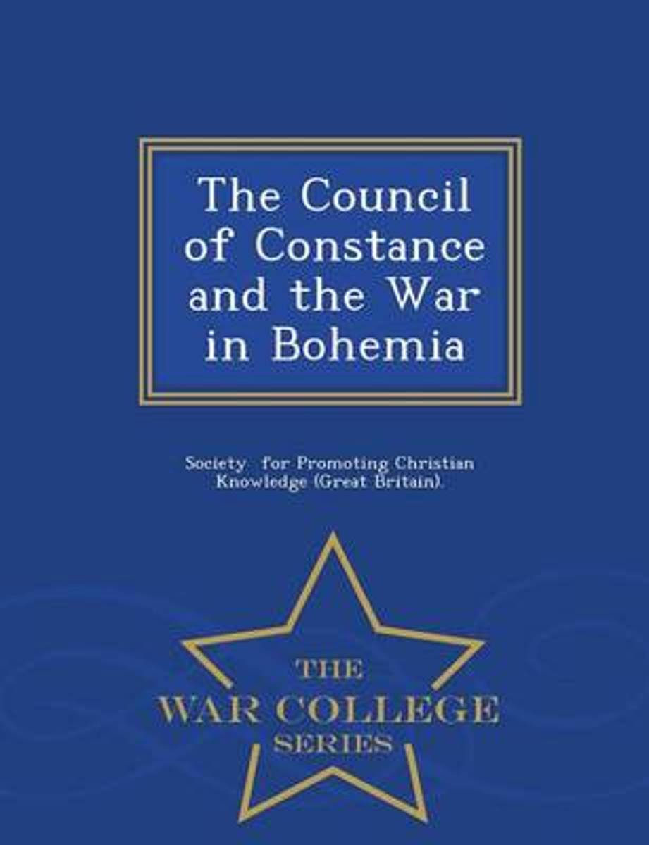 The Council of Constance and the War in Bohemia - War College Series