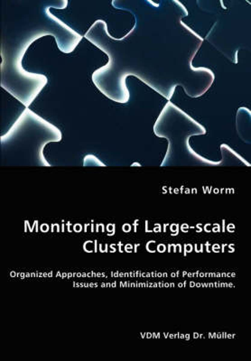 Monitoring of Large-Scale Cluster Computers - Organized Approaches, Identification of Performance Issues and Minimization of Downtime
