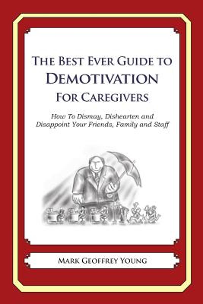 The Best Ever Guide to Demotivation for Caregivers