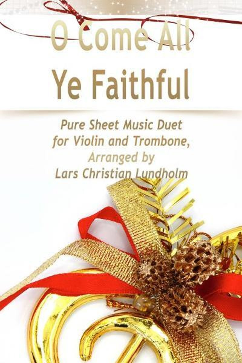 O Come All Ye Faithful Pure Sheet Music Duet for Violin and Trombone, Arranged by Lars Christian Lundholm
