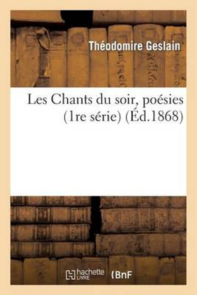 Les Chants Du Soir, Po�sies (1re S�rie)