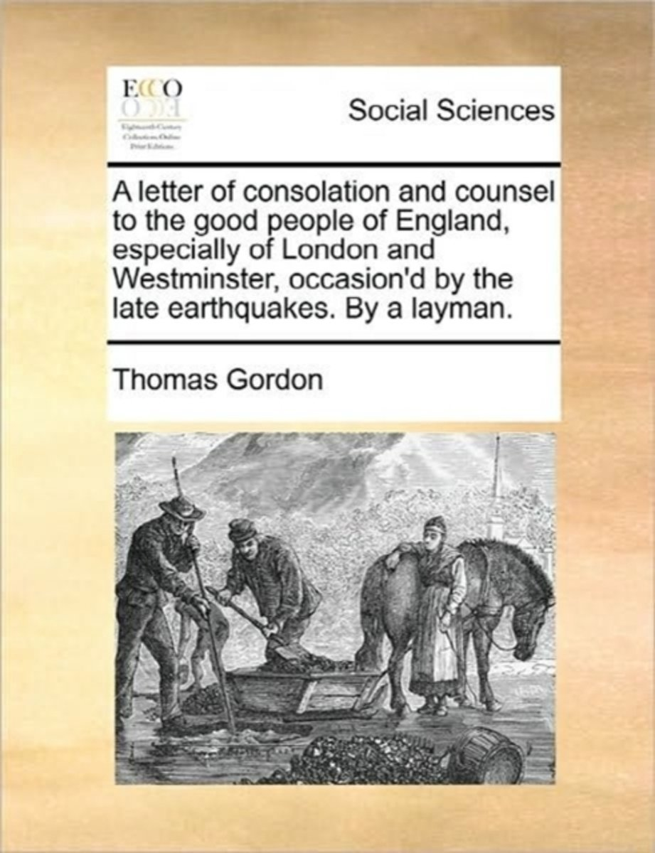 A Letter of Consolation and Counsel to the Good People of England, Especially of London and Westminster, Occasion'd by the Late Earthquakes. by a Layman.