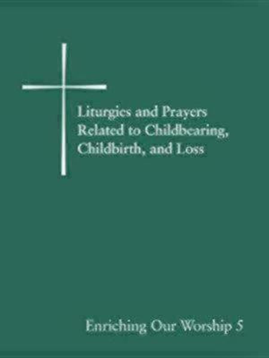 Liturgies and Prayers Related to Childbearing, Childbirth, and Loss