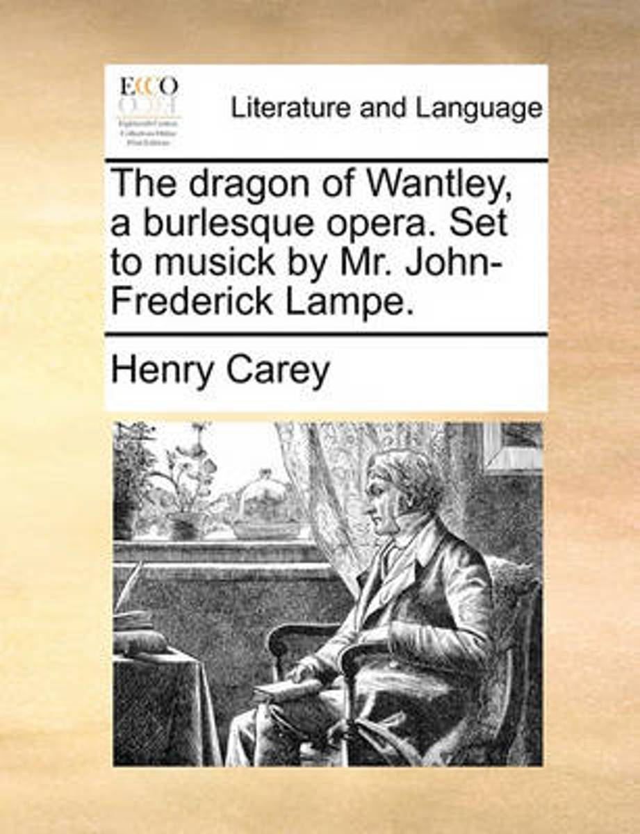 The Dragon of Wantley, a Burlesque Opera. Set to Musick by Mr. John-Frederick Lampe