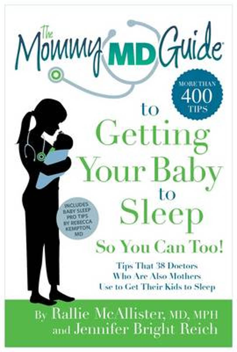 The Mommy MD Guide to Getting Your Baby to Sleep So You Can Too!