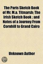 The Paris Sketch Book of Mr. M. A. Titmarsh; The Irish Sketch Book & Notes of a Journey from Cornhill to Grand Cairo