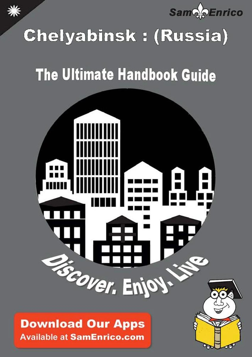 Ultimate Handbook Guide to Chelyabinsk : (Russia) Travel Guide