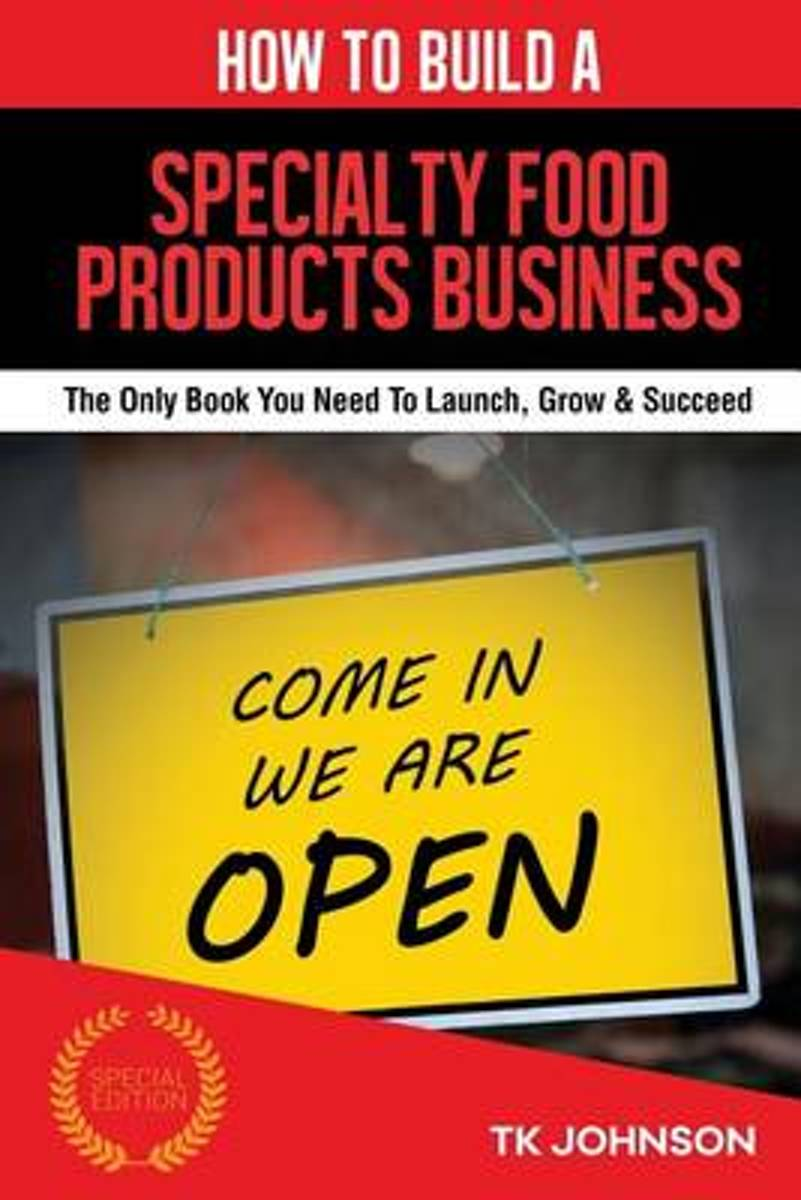 How to Build a Specialty Food Products Business (Special Edition)