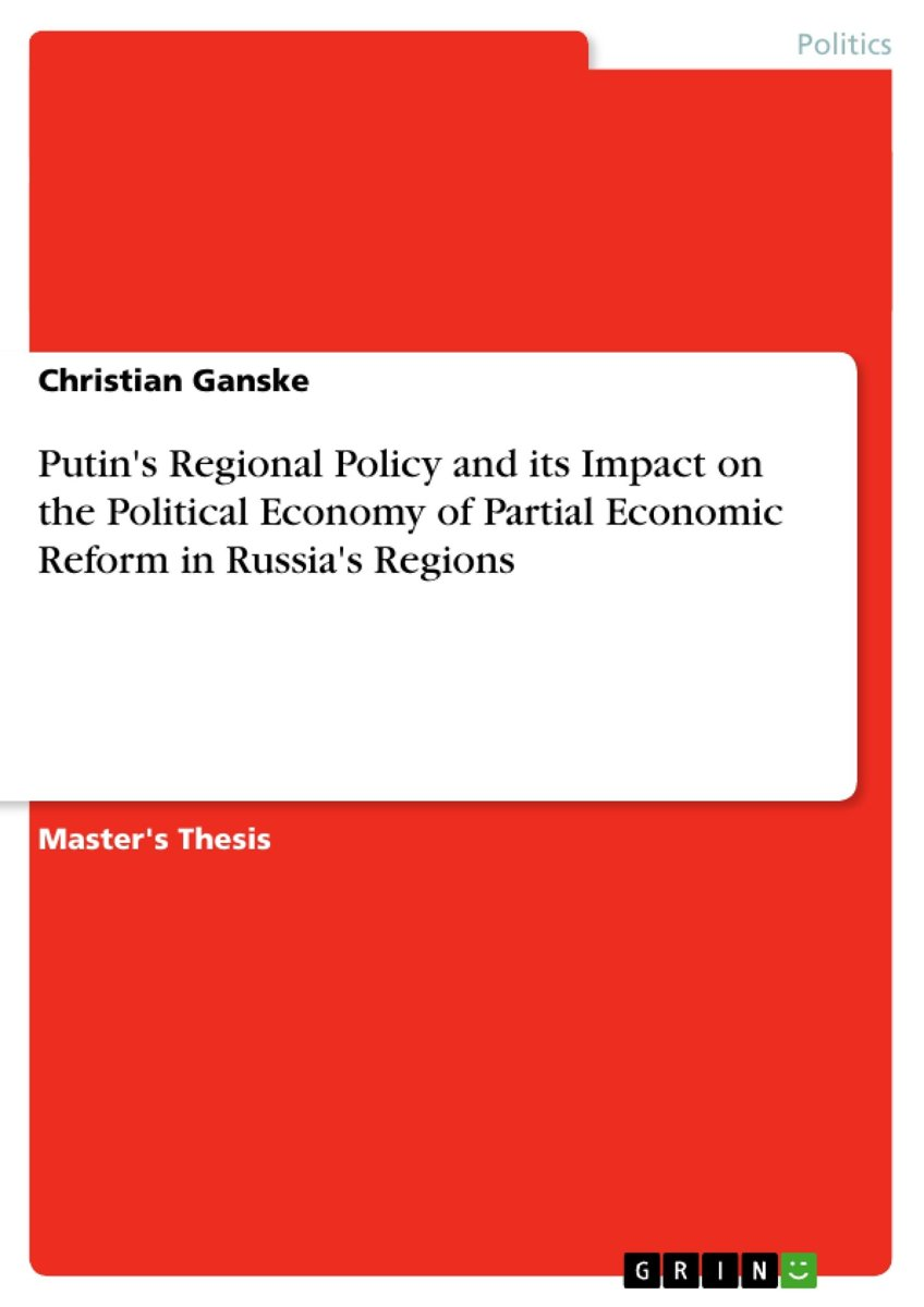 Putin's Regional Policy and its Impact on the Political Economy of Partial Economic Reform in Russia's Regions
