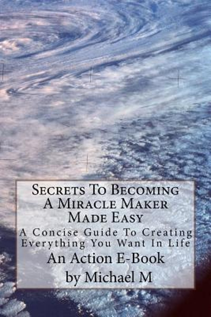Secrets to Becoming a Miracle Maker Made Easy
