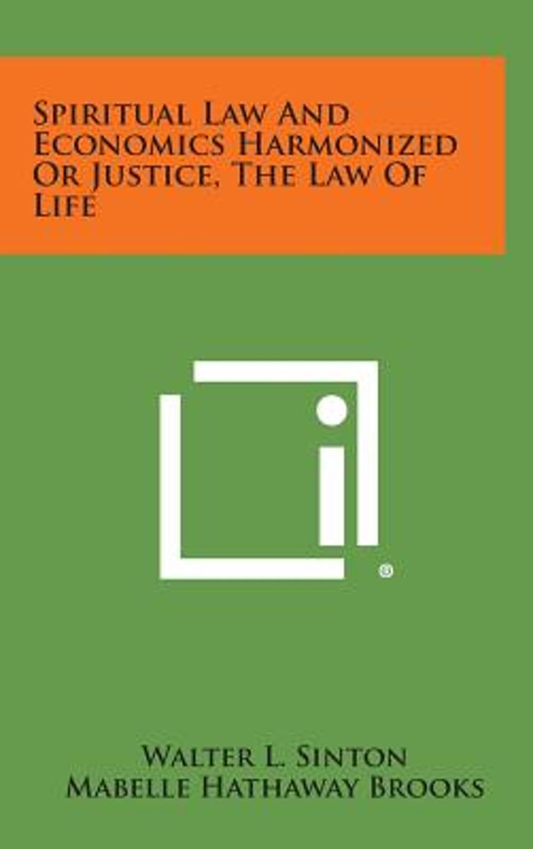 Spiritual Law and Economics Harmonized or Justice, the Law of Life