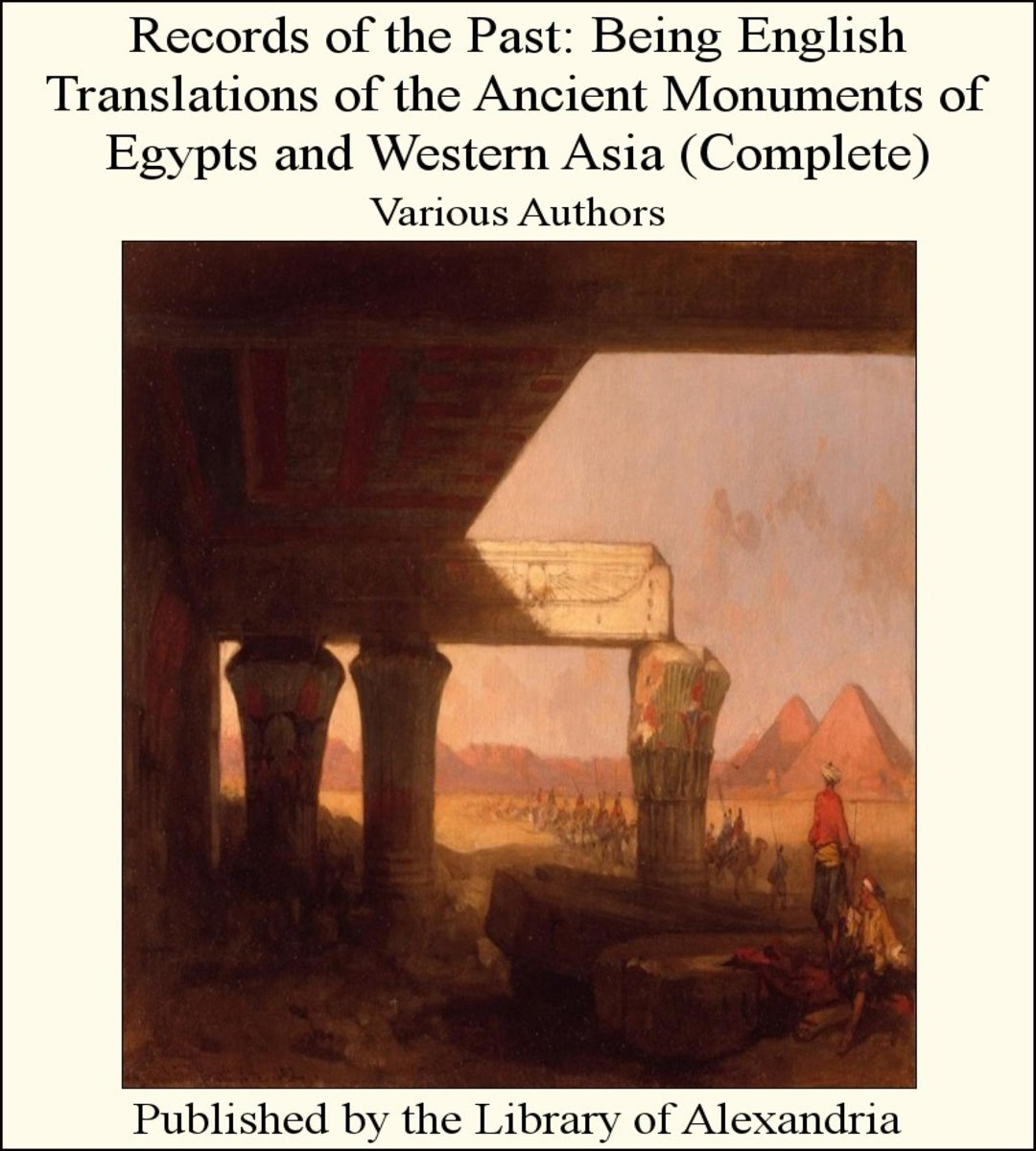 Records of The Past: Being English Translations of The Ancient Monuments of Egypts and Western Asia (Complete)