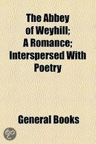 The Abbey Of Weyhill; A Romance Interspersed With Poetry