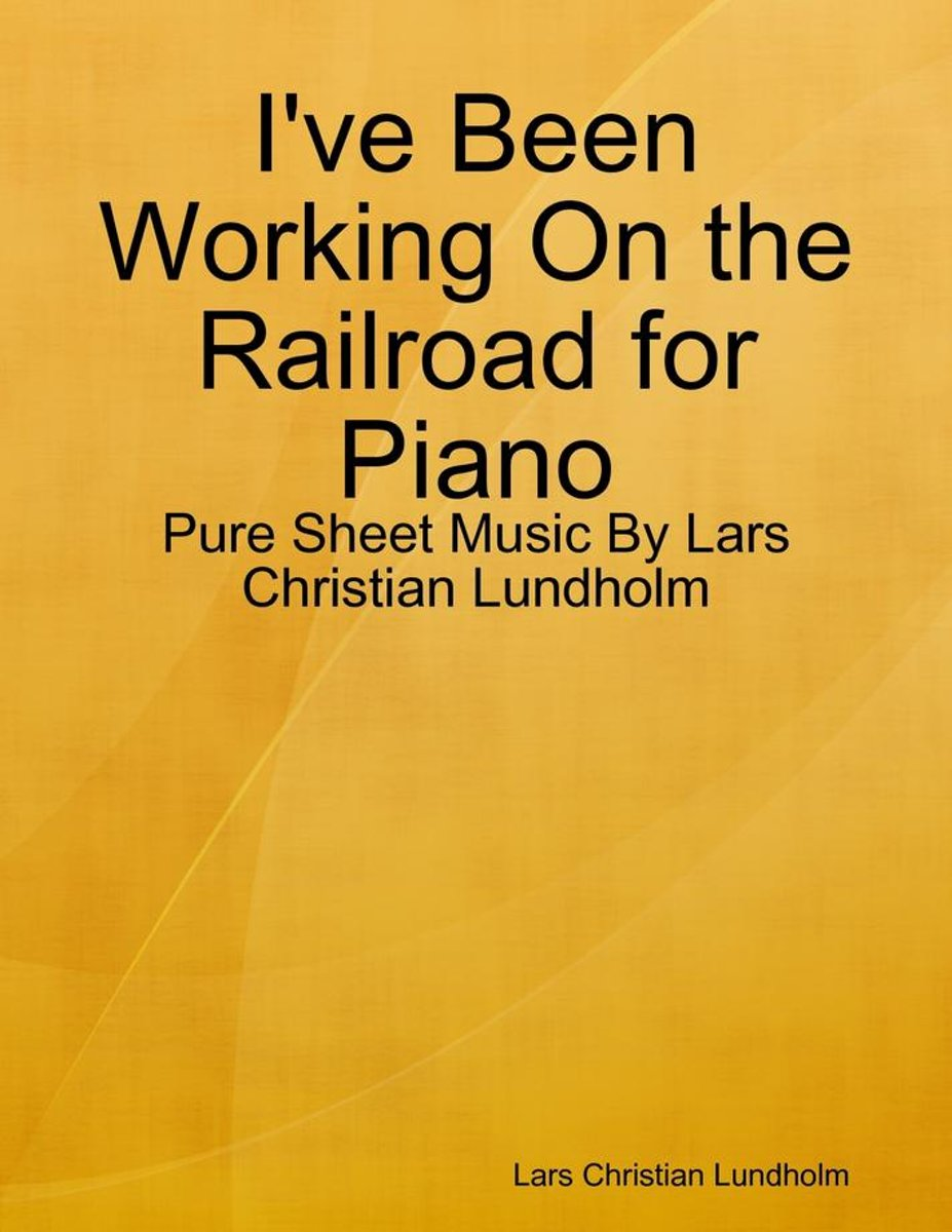 I've Been Working On the Railroad for Piano - Pure Sheet Music By Lars Christian Lundholm