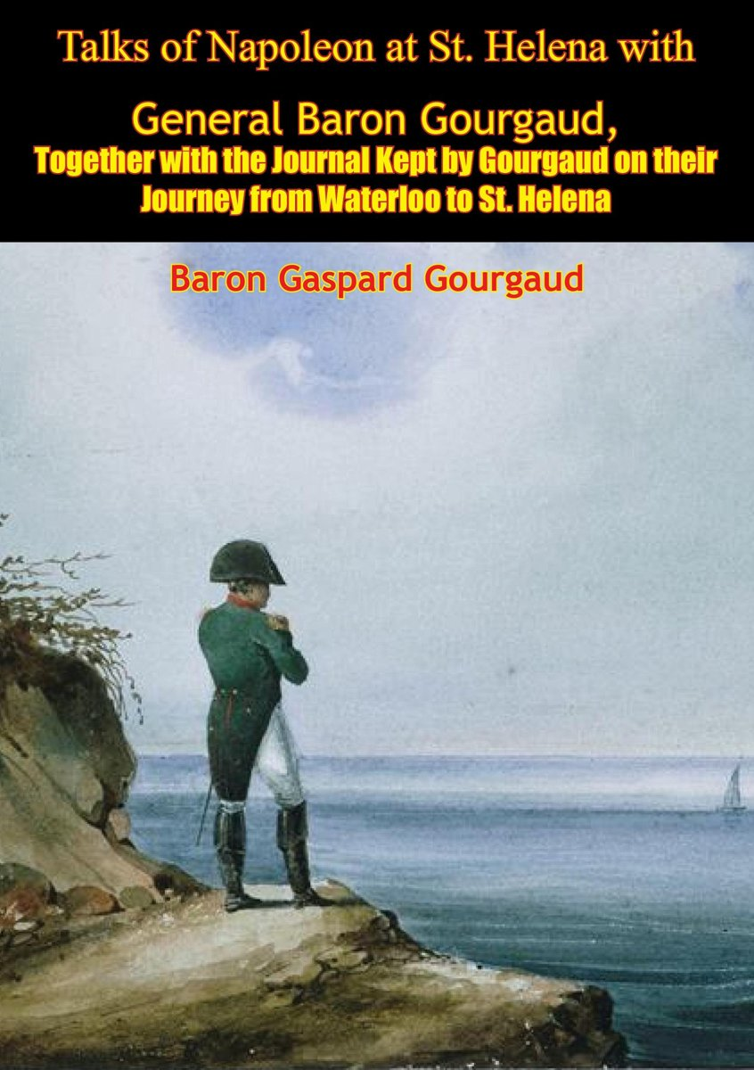 Talks of Napoleon at St. Helena with General Baron Gourgaud