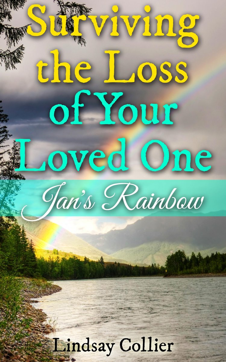 Surviving the Loss of Your Loved One; Jan's Rainbow