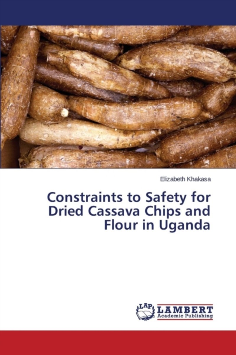 Constraints to Safety for Dried Cassava Chips and Flour in Uganda