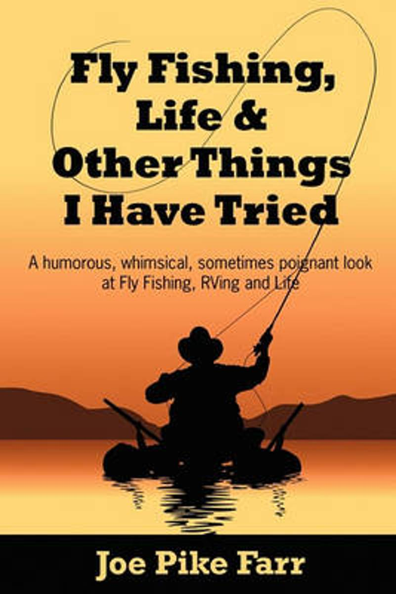 Fly Fishing, Life and Other Things I Have Tried