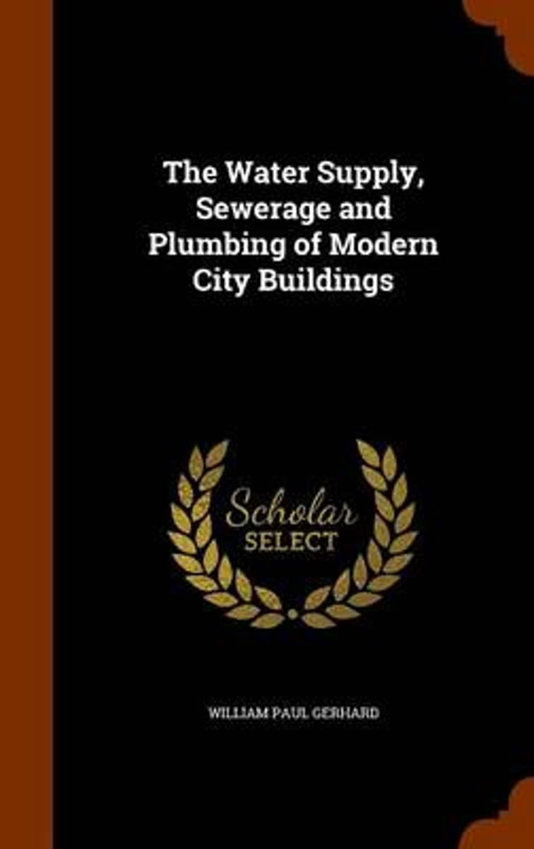 The Water Supply, Sewerage and Plumbing of Modern City Buildings