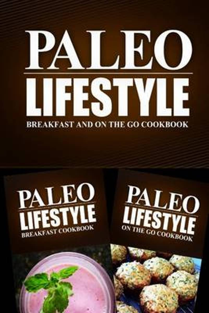 Paleo Lifestyle - Breakfast and on the Go Cookbook