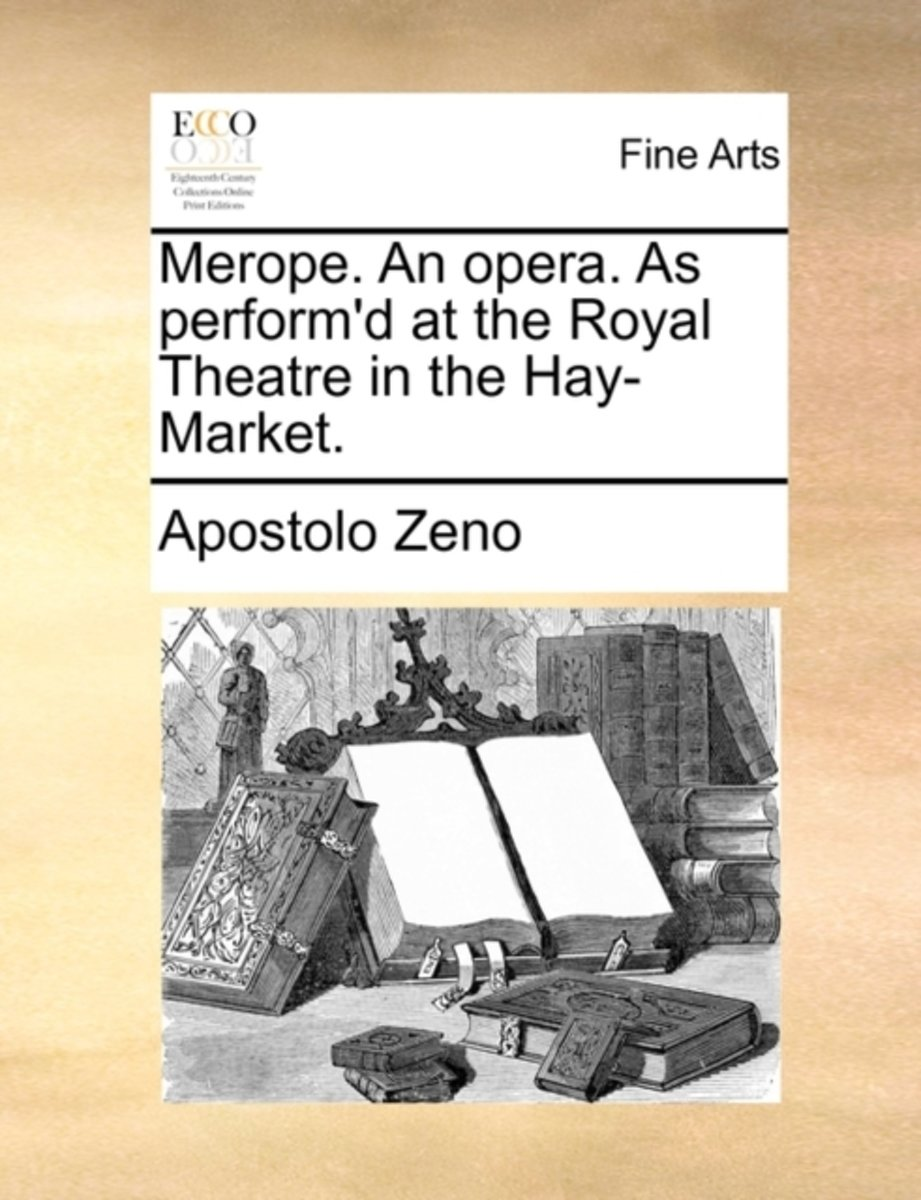 Merope. an Opera. as Perform'd at the Royal Theatre in the Hay-Market