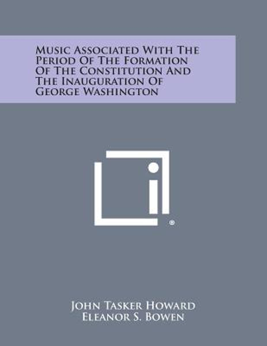 Music Associated with the Period of the Formation of the Constitution and the Inauguration of George Washington