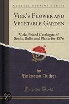 Vick's Flower and Vegetable Garden: Vicks Priced Catalogue of Seeds, Bulbs and Plants for 1876 (Classic Reprint)