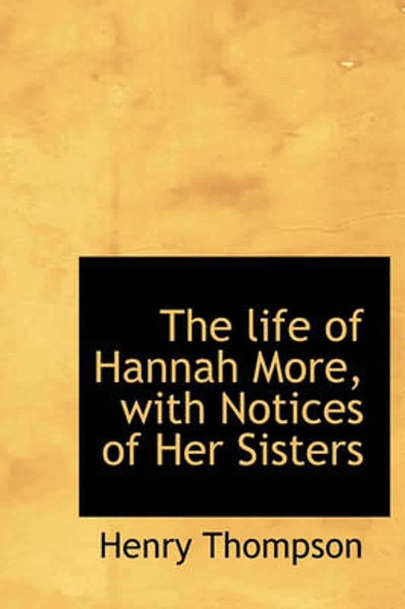 The Life of Hannah More, with Notices of Her Sisters