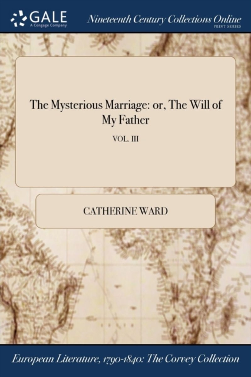 the Mysterious Marriage: Or, the Will of My Father; Vol. III