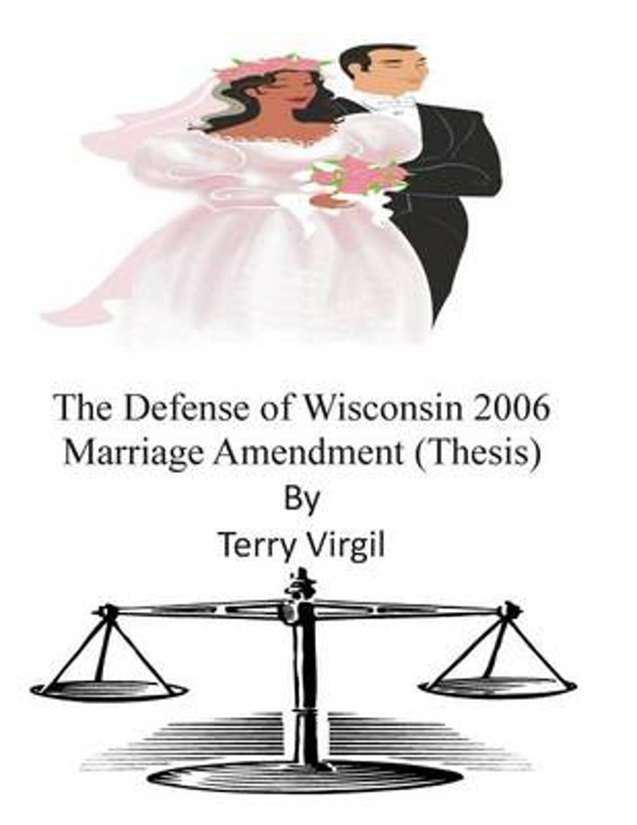 The Defense of Wisconsin 2006 Marriage Amendment (Thesis)