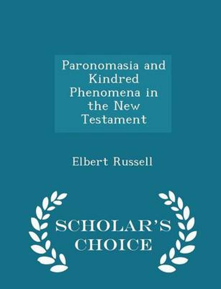 Paronomasia and Kindred Phenomena in the New Testament - Scholar's Choice Edition