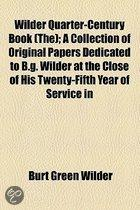 Wilder Quarter-Century Book (The); A Collection Of Original Papers Dedicated To B.G. Wilder At The Close Of His Twenty-Fifth Year Of Service In Cornel