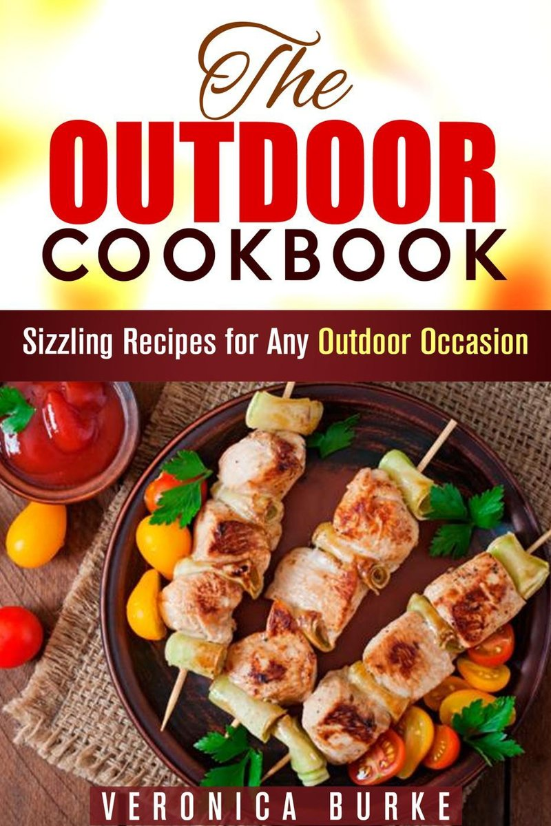 The Outdoor Cookbook: 50 Sizzling Recipes for Any Outdoor Occasion!