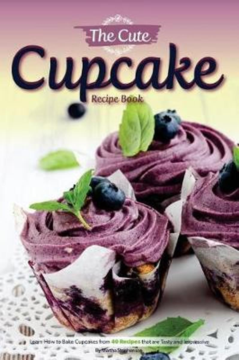 The Cute Cupcake Recipe Book