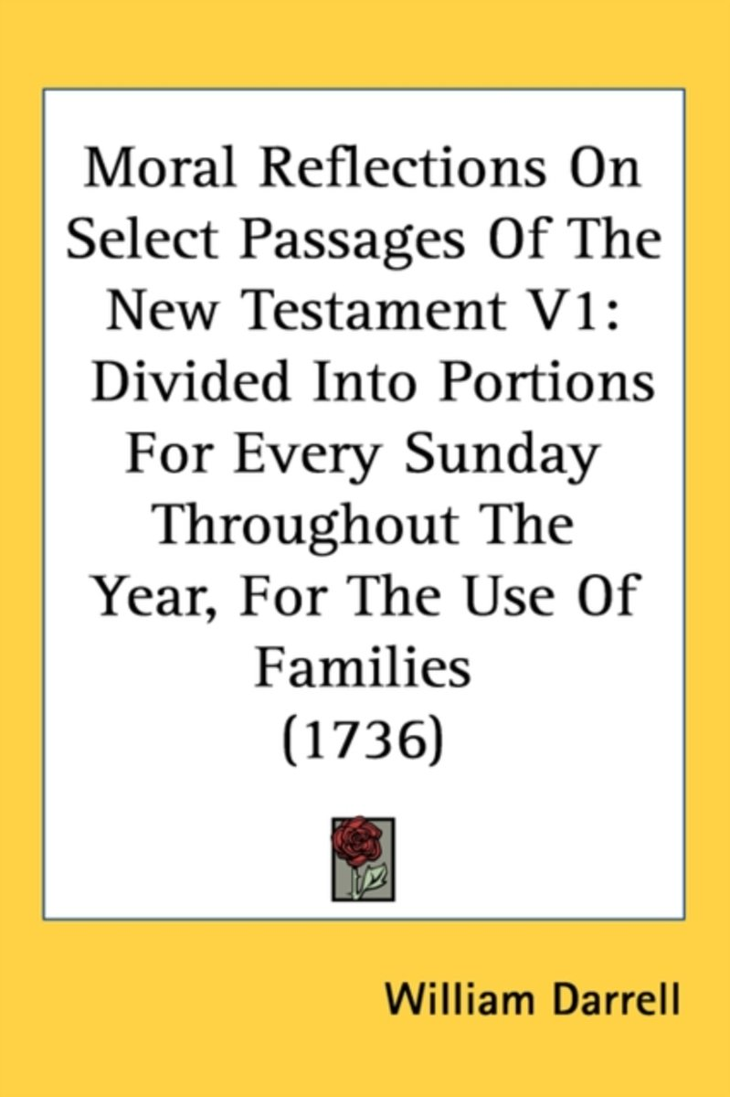 Moral Reflections On Select Passages Of The New Testament V1