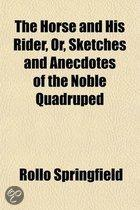 The Horse And His Rider, Or, Sketches And Anecdotes Of The Noble Quadruped